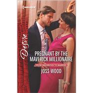 Pregnant by the Maverick Millionaire by Wood, Joss, 9780373734764