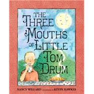 The Three Mouths of Little Tom Drum by Willard, Nancy; Hawkes, Kevin, 9780763654764
