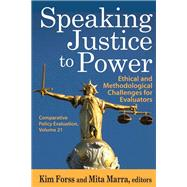 Speaking Justice to Power: Ethical and Methodological Challenges for Evaluators by Forss,Kim, 9781412854764