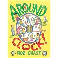 Around the Clock! by Chast, Roz; Chast, Roz, 9781416984764