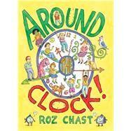 Around the Clock! by Chast, Roz; Chast, Roz, 9781416984764