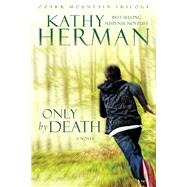 Only by Death A Novel by Herman, Kathy, 9781434704764