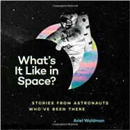 What's It Like in Space? by Waldman, Ariel; Standeford, Brian, 9781452144764