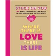 Stuck on You Quirky love quotes that stick in your memory...and on your stuff by Unknown, 9781626864764