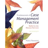 Fundamentals of Case Management Practice : Skills for the Human Services by Summers, Nancy, 9781305094765