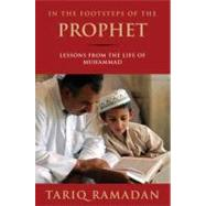 In the Footsteps of the Prophet Lessons from the Life of Muhammad by Ramadan, Tariq, 9780195374766