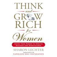 Think and Grow Rich for Women: Using Your Power to Create Success and Significance by Lechter, Sharon, 9780399174766