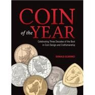 Coin of the Year: Celebrating Three Decades of the Best in Coin Design and Craftsmanship by Scarinci, Donald, 9781440244766