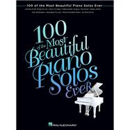 100 of the Most Beautiful Piano Solos Ever by Hal Leonard Publishing Corporation, 9781476814766
