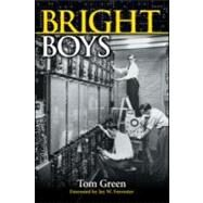 Bright Boys: The Making of Information Technology by Green; Tom, 9781568814766