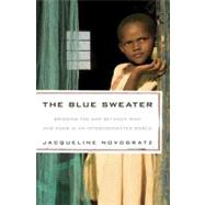The Blue Sweater Bridging the Gap between Rich and Poor in an Interconnected World by Novogratz, Jacqueline, 9781605294766