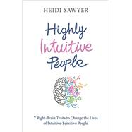 Highly Intuitive People: 7 Right-brain Traits to Change the Lives of Intuitive-sensitive People by Sawyer, Heidi, 9781781804766