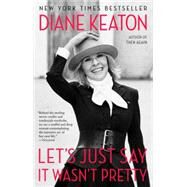 Let's Just Say It Wasn't Pretty by KEATON, DIANE, 9780812984767