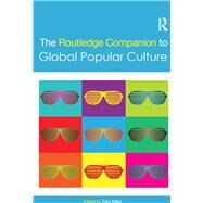 The Routledge Companion to Global Popular Culture by Miller; Toby, 9781138214767