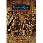 Washington County in the Civil War by Bockmiller, Stephen R., 9781467134767