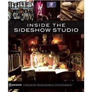 Inside the Sideshow Studio A Modern Renaissance Environment by Collectibles, Sideshow, 9781608874767