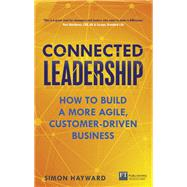 Connected Leadership How to build a more agile, customer-driven business by Hayward, Simon, 9781292104768
