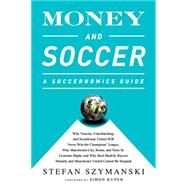 Money and Soccer: A Soccernomics Guide: Why Chievo Verona, Unterhaching, and Scunthorpe United Will Never Win the Champions League, Why Manchester City, Roma, and Paris by Szymanski, Stefan; Kuper, Simon, 9781568584768
