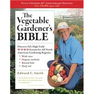 The Vegetable Gardener's Bible by Smith, Edward C., 9781603424769