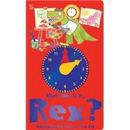 What Time Is It, Rex? Introducing the Hours of the Day by Channing, Margot; Scrace, Carolyn, 9781910184769