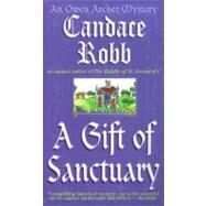A Gift of Sanctuary; The Sixth Owen Archer Mystery by Candace Robb, 9780312974770