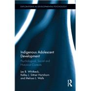 Indigenous Adolescent Development: Psychological, Social and Historical Contexts by Whitbeck; Les B., 9781138184770