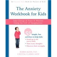 The Anxiety Workbook for Kids by Alter, Robin; Clarke, Crystal; Burns, Oliver, 9781626254770