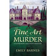The Fine Art of Murder A Katherine Sullivan Mystery by Barnes, Emily, 9781629534770