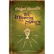 The Whispering Swarm Book One of The Sanctuary of the White Friars by Moorcock, Michael, 9780765324771