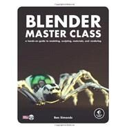 Blender Master Class : A Hands-On Guide to Modeling, Sculpting, Materials, and Rendering by Simonds, Ben, 9781593274771