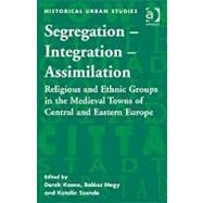 Segregation û Integration û Assimilation: Religious and Ethnic Groups in the Medieval Towns of Central and Eastern Europe by Keene,Derek, 9780754664772