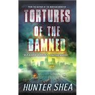 Tortures of the Damned by Shea, Hunter, 9780786034772