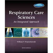 Respiratory Care Sciences An Integrated Approach by Wojciechowski, William V, 9781133594772