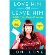 Love Him Or Leave Him, But Don't Get Stuck With the Tab Hilarious Advice for Real Women by Love, Loni; Amber, Jeannine, 9781451694772