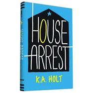 House Arrest by Holt, K. A., 9781452134772