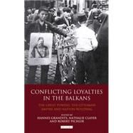 Conflicting Loyalties in the Balkans The Great Powers, the Ottoman Empire and Nation-Building by Grandits, Hannes; Clayer, Nathalie; Pichler, Robert, 9781848854772