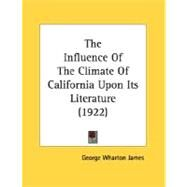 The Influence Of The Climate Of California Upon Its Literature by James, George Wharton, 9780548594773