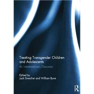 Treating Transgender Children and Adolescents: An Interdisciplinary Discussion by Drescher; Jack, 9781138844773