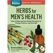 Herbal Healing for Men: Remedies and Recipes for Circulation Support, Heart Health, Vitality, Prostate Health, Anxiety Relief, Longevity, Virility, Energy, and Endurance by Gladstar, Rosemary, 9781612124773