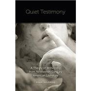 Quiet Testimony A Theory of Witnessing from Nineteenth-Century American Literature by Goldberg, Shari, 9780823254774