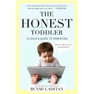 The Honest Toddler A Child's Guide to Parenting by Laditan, Bunmi, 9781476734774