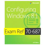 Exam Ref 70-687 Configuring Windows 8.1 (MCSA) by Ballew, Joli, 9780735684775