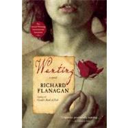 Wanting : A Novel by Flanagan, Richard, 9780802144775