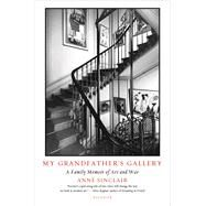 My Grandfather's Gallery A Family Memoir of Art and War by Sinclair, Anne; Whiteside, Shaun, 9781250074775