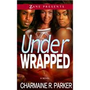 Under Wrapped A Novel by Parker, Charmaine R., 9781593094775