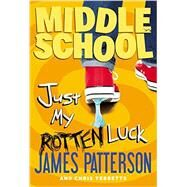 Middle School: Just My Rotten Luck by Patterson, James; Tebbetts, Chris; Park, Laura, 9780316284776