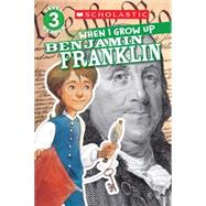 Scholastic Reader Level 3: When I Grow Up: Benjamin Franklin by Anderson, Annmarie; Kelley, Gerald, 9780545664776