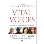 Vital Voices : The Power of Women Leading Change Around the World by Nelson, Alyse; Clinton, Hillary Rodham, 9781118184776