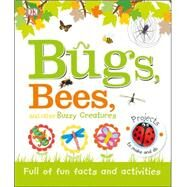 Bugs, Bees, and Other Buzzy Creatures by Dorling Kindersley, Inc., 9781465444776