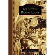 Forgotten Baton Rouge by Villien, Douglas L., Sr.; Rhorer, Davis S., 9781467114776